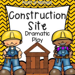 Construction Site Dramatic Plat for preschool, pre-k, and kindergarten.